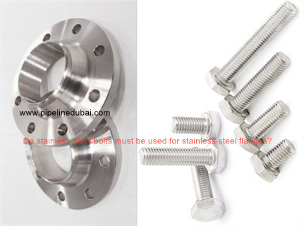 do stainless steel bolts must be used for stainless steel flanges - Do stainless steel bolts must be used for stainless steel flanges?